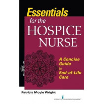 Essentials for the Hospice Care Nurse: A Concise Guide to End-of-Life Care by Patricia Moyle Wright, 9780826158710