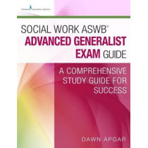 Social Work ASWB (R) Advanced Generalist Exam Guide: A Comprehensive Study Guide for Success by Dawn Apgar, 9780826172471