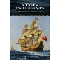 A Tale of Two Colonies: What Really Happened in Virginia and Bermuda? by Virginia Bernhard, 9780826221452