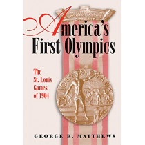 America's First Olympics: The St. Louis Games of 1904 by George R. Matthews, 9780826221810