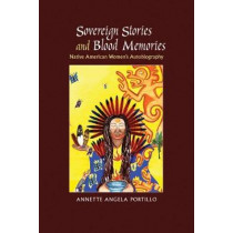 Sovereign Stories and Blood Memories: Native American Women's Autobiography by Annette Angela Portillo, 9780826359155