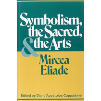 Symbolism, the Sacred and the Arts by Mircea Eliade, 9780826406187