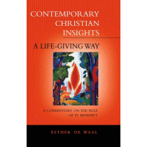 A Life Giving Way: A Commentary on the Rule of St Benedict by Esther de Waal, 9780826490902