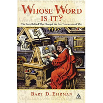 Whose Word is It?: The Story Behind Who Changed the New Testament and Why by Bart D. Ehrman, 9780826491299
