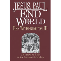 Jesus, Paul, and the End of the World: A Comparative Study in New Testament Eschatology by Ben Witherington, 9780830817597