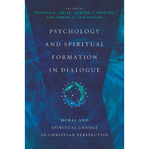 Psychology and Spiritual Formation in Dialogue: Moral and Spiritual Change in Christian Perspective by Thomas M. Crisp, 9780830828647