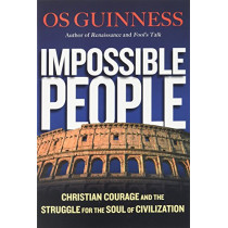 Impossible People: Christian Courage and the Struggle for the Soul of Civilization by Os Guinness, 9780830844692