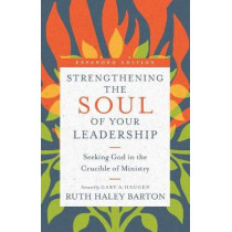 Strengthening the Soul of Your Leadership: Seeking God in the Crucible of Ministry by Ruth Haley Barton, 9780830846450