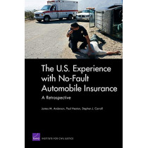 The U.S. Experience with No-Fault Automobile Insurance: A Retrospective by James M. Anderson, 9780833049162