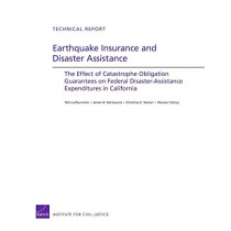 Earthquake Insurance and Disaster Assistance: The Effect of Catastrophe Obligation Guarantees on Federal Disaster-Assistance Expenditures in California by Tom LaTourrette, 9780833050953