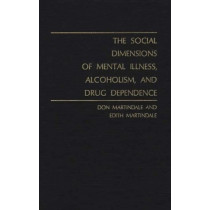 The Social Dimensions of Mental Illness, Alcoholism, and Drug Dependence. by Edith Martindale, 9780837151755