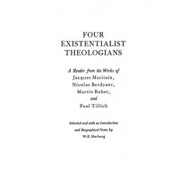 Four Existentialist Theologians: A Reader from the Work of Jacques Maritain, Nicolas Berdyaev, Martin Buber, and Paul Tillich by Will Herberg, 9780837183039