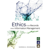 Ethics for Records and Information Management by Norman A. Mooradian, 9780838916391
