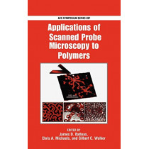 Applications of Scanned Probe Microscopy to Polymers by James D. Batteas, 9780841238831
