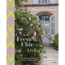 French Chic Living: Simple Ways to Make Your Home Beautiful by Florence de Dampierre, 9780847846375