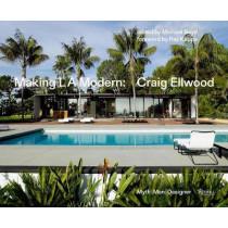 Making L.A. Modern: Craig Ellwood - Myth, Man, Designer by Michael Boyd, 9780847861538