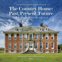 The Country House: Past, Present, Future: Great Houses of the British Isles by Mr David Cannadine, 9780847862726