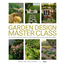 Garden Design Master Class: 100 Lessons from The World's Finest Designers on the Art of the Garden by Carl Dellatore, 9780847866663
