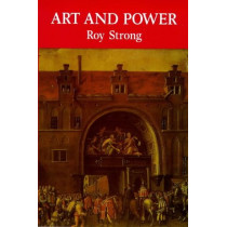 Art and Power - Renaissance Festivals 1450-1650 by Roy Strong, 9780851152479