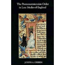 The Premonstratensian Order in Late Medieval England by Joseph A. Gribbin, 9780851157993