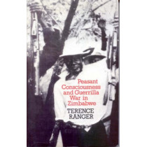 Peasant Consciousness and Guerrilla War in Zimba - A Comparative Study by Terence Ranger, 9780852550014