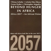 Beyond Hunger in Africa - Conventional Wisdom and a Vision of Africa in 2057 by Chinua Achebe, 9780852553459