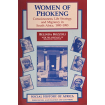 Women of Phokeng - Consciousness, Life Strategy and Migrancy in South Africa, 1900-83 by Belinda Bozzoli, 9780852556030