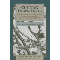 Cutting Down Trees - Gender, Nutrition and Agricultural Change in the Northern Province of Zambia, 1890-1990 by Henrietta L. Moore, 9780852556122