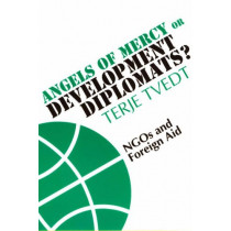 Angels of Mercy or Development Diplomats? - NGOs and Foreign Aid by Terje Tvedt, 9780852558171