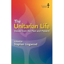 The Unitarian Life: Voices from the Past and Present by Stephen Lingwood, 9780853190769