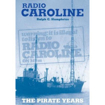 Radio Caroline: The Pirate Years (New Edition) by Ralph C. Humphries, 9780853612766