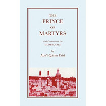 The Prince of Martyrs: Account of the Imam Husayn by A.Q. Faizi, 9780853980735