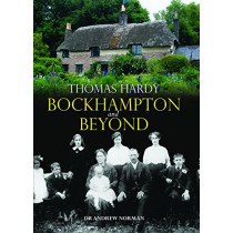 Thomas Hardy: Bockhampton and Beyond by Andrew Norman, 9780857043016