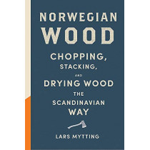 Norwegian Wood: The pocket guide to chopping, stacking and drying wood the Scandinavian way by Lars Mytting, 9780857055293