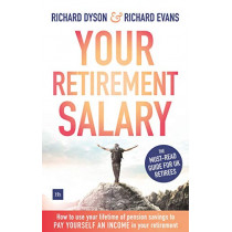 Your Retirement Salary: How to use your lifetime of pension savings to pay yourself an income in your retirement by Richard Dyson, 9780857195678