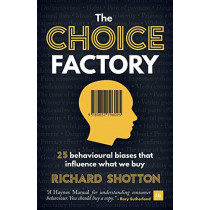 The Choice Factory: 25 behavioural biases that influence what we buy by Richard Shotton, 9780857196095