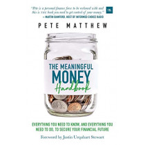 The Meaningful Money Handbook: Everything you need to KNOW and everything you need to DO to secure your financial future by Pete Matthew, 9780857196514