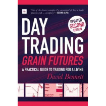 Day Trading Grain Futures: A practical guide to trading for a living by David Bennett, 9780857196590
