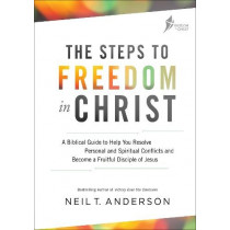 The Steps to Freedom in Christ Workbook: A biblical guide to help you resolve personal and spiritual conflicts and become a fruitful disciple of Jesus by Reverend Neil T Anderson, 9780857218568