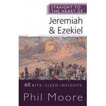Straight to the Heart of Jeremiah and Ezekiel: 60 Bite-Sized Insights by Phil Moore, 9780857219886