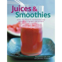 Juices & Smoothies: Over 160 healthy, refreshing and irresistible drinks and blends by Suzannah Olivier, 9780857230218