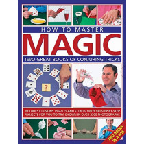 How to Master Magic: Two great books of conjuring tricks: includes illusions, puzzles and stunts with 300 step-by-step projects for you to try, in over 2300 photographs by Nick Einhorn, 9780857236494