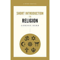 Short Introduction To Religion, A Pocket Essential by Gordon Kerr, 9780857301703