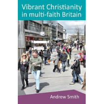 Vibrant Christianity in Multifaith Britain: Equipping the church for a faithful engagement with people of different faiths by Andrew Smith, 9780857465719