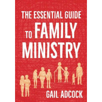 The Essential Guide to Family Ministry by Gail Adcock, 9780857465788