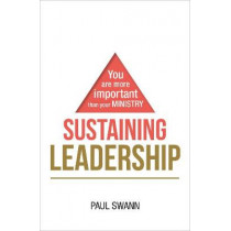 Sustaining Leadership: You are more important than your ministry by Paul Swann, 9780857466518