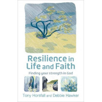 Resilience in Life and Faith: Finding your strength in God by Tony Horsfall, 9780857467348