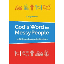 God's Word for Messy People: 31 Bible readings and reflections by Lucy Moore, 9780857467492