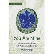 You Are Mine: Daily Bible readings from Ash Wednesday to Easter Day by David Walker, 9780857467584
