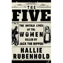 The Five: The Untold Lives of the Women Killed by Jack the Ripper by Hallie Rubenhold, 9780857524485